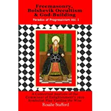 Freemasonry, Bolshevik Occultism, & God-Building in Lunacharsky's Vasilisa the Wise : A Contextual Analysis of the Commissar of Enlightenment's 1919 Symbolist Play (Paradox of Progressivism Book 1)