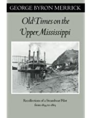 Old Times on the Upper Mississippi: Recollections of a Steamboat Pilot from 1854 to 1863