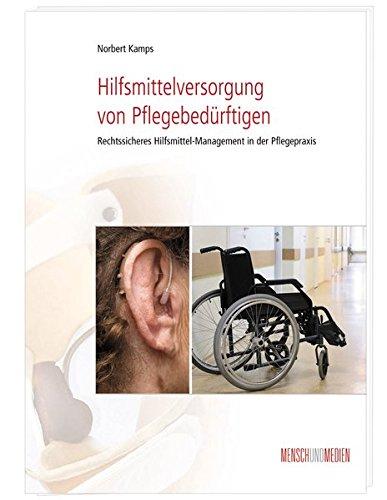Hilfsmittelversorgung von Pflegebedürftigen: Rechtssicheres Hilfsmittel-Management in der Pflegepraxis (Fachkompetenz Pflege)