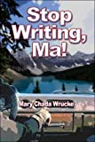 Stop Writing, Ma!, Mary Chada Wrucke, 1424155797