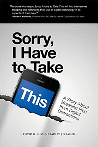 Sorry i have to take this a story about breaking free from digital sorry i have to take this a story about breaking free from digital distractions david b rust bradley j kramer 9781494759667 amazon books malvernweather Image collections