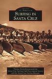 Surfing in Santa Cruz, Thomas Hickenbottom and Santa Cruz Surfing Club Preservation Society, 0738570761