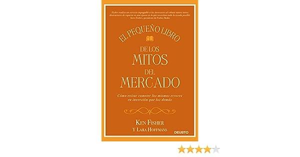 El pequeño libro de los mitos del mercado: Cómo evitar los errores de inversión que los demás cometen y sacar provecho de ello eBook: Ken Fisher, ...