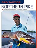 Pro Tactics(TM): Northern Pike: Use the Secrets of the Pros to Catch More and Bigger Pike