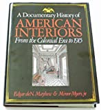 A Documentary History of American Interiors from the Colonial Era to 1915, Mayhew, Edgar D. and Myers, Minor, Jr., 0684162938