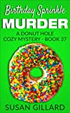 Birthday Sprinkle Murder: A Donut Hole Cozy Mystery - Book 37