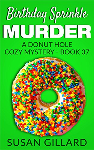 Birthday Sprinkle Murder: A Donut Hole Cozy - Book 37 (A Donut Hole Cozy Mystery)