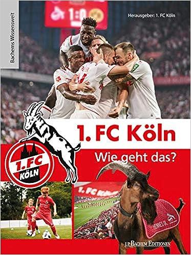 1. FC Köln - Wie geht das?: Bachems Wissenswelt