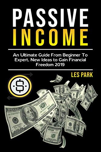 Passive Income: An Ultimate Guide from Beginner to Expert, New Ideas to Gain Financial Freedom 2019 (Best Money Making Stocks 2019)