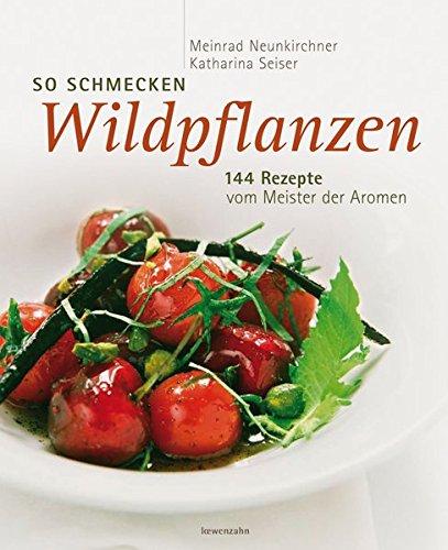So schmecken Wildpflanzen. 144 Rezepte vom Meister der Aromen Gebundenes Buch – 18. März 2010 Meinrad Neunkirchner Katharina Seiser Thomas Apolt Löwenzahn Verlag