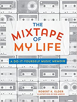 Amazon the mixtape of my life a do it yourself music memoir amazon the mixtape of my life a do it yourself music memoir 9780762464074 robert k elder books solutioingenieria Image collections