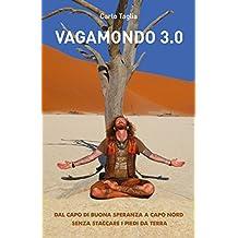 Vagamondo 3.0: Dal Capo di Buona Speranza a Capo Nord senza staccare i piedi da terra (Italian Edition)