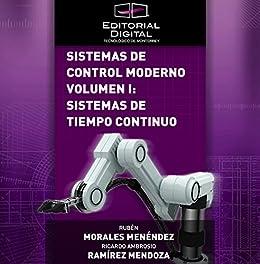 Sistemas de control moderno. Volumen I: sistemas de tiempo continuo de [Mendoza, Ricardo Ambrosio Ramírez, Rubén Morales Menéndez]