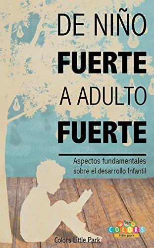 DE NIÑO FUERTE A ADULTO FUERTE: Aspectos fundamentales sobre Desarrollo Infantil (Spanish Edition) (Color Fuertes)