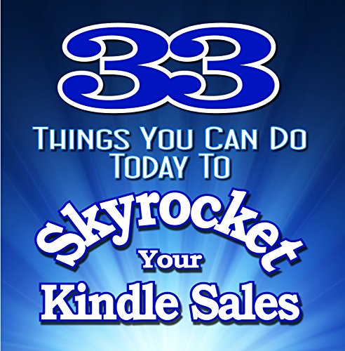Price comparison product image 33 THINGS YOU CAN DO TODAY To SKYROCKET YOUR KINDLE SALES