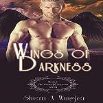 Wings of Darkness: Book 1 of The Immortal Sorrows Series   Sherri A. Wingler