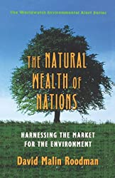 The Natural Wealth of Nations: Harnessing the Market for the Environment (The Worldwatch Environmental Alert Series)