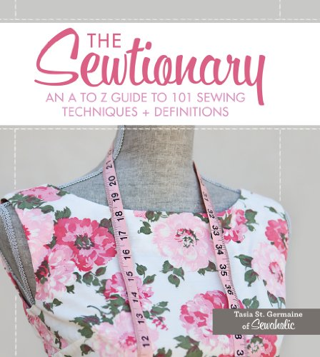 The Sewtionary: An A to Z Guide to 101 Sewing Techniques and - Collection Definition Fashion