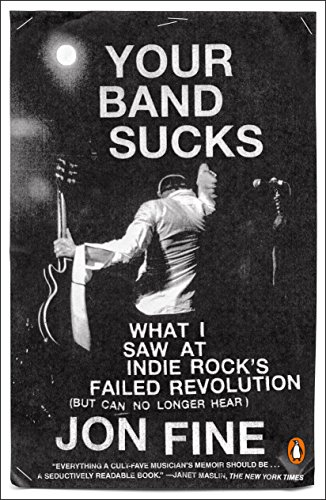 - Your Band Sucks: What I Saw at Indie Rock's Failed Revolution (But Can No Longer Hear)