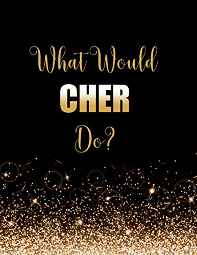 What Would Cher Do?: Large Notebook/Diary/Journal for Writing 100 Pages, Cher Gift for Fans