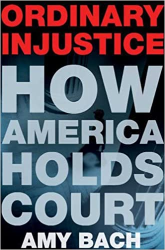Ordinary injustice how america holds court amy bach 9780805074475 ordinary injustice how america holds court amy bach 9780805074475 amazon books fandeluxe Choice Image
