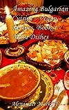 Amazing Bulgarian Cuisine - Vegan Recipes, Book 4 - Main Dishes