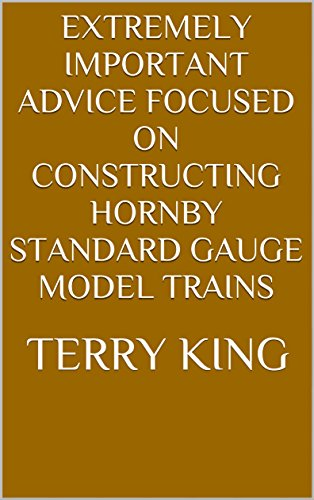 Extremely Important Advice Focused On Constructing Hornby Standard Gauge Model Trains