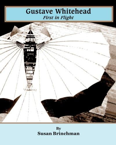 Gustave Whitehead: First in Flight