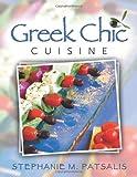 Greek Chic Cuisine, Stephanie Patsalis, 0557224578