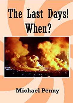 The Last Days! When? by [Penny, Michael]