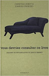 Vous devriez consulter ce livre : Leçons de psychologie et jeux d'esprit par Christian Jarrett