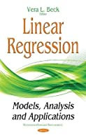 Linear Regression: Models, Analysis and Applications Front Cover