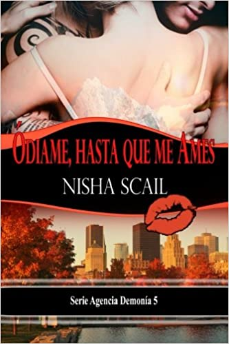 Amazon.com: Ódiame, Hasta que me Ames: Agencia Demonía 5 (Serie Agencia Demonía) (Volume 5) (Spanish Edition) (9781499114348): Nisha Scail: Books