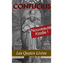 Les Quatre Livres de Confucius (La grande étude, L'invariable milieu, Les entretiens, Les Oeuvres de Meng tzeu) (French Edition)