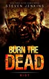 img - for Burn The Dead: Riot (Book Three In The Zombie Saga) (Volume 3) book / textbook / text book