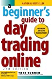 img - for A Beginner's Guide to Day Trading Online (2nd edition) by Toni Turner (2007-01-19) book / textbook / text book