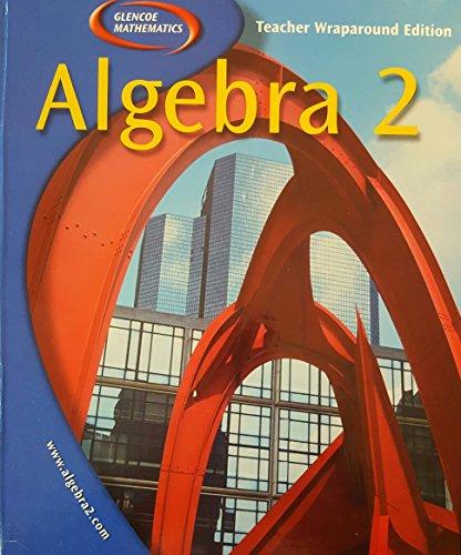 Glencoe Mathematics: Algebra 2, Teacher Wraparound Edition