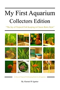 My First Aquarium Collectors Edition: The Joy of Tropical Fish Keeping in Classic Retro Style