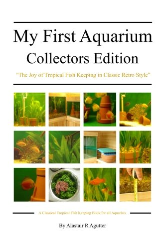 - My First Aquarium Collectors Edition: The Joy of Tropical Fish Keeping in Classic Retro Style
