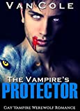 The Vampire's Protector: Gay Paranormal Protector Werewolf Romance (Prince Vampire Bisexual Romance Book 1)