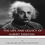 Legendary Scientists: The Life and Legacy of Albert Einstein |  Charles River Editors