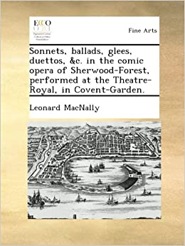 Book Sonnets, ballads, glees, duettos, andc. in the comic opera of Sherwood-Forest, performed at the Theatre-Royal, in Covent-Garden.
