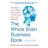 The Whole Brain Business Book, Second Edition: Unlocking the Power of Whole Brain Thinking in Organizations, Teams, and Individuals (Business Books)