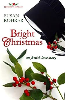 Bright Christmas: an Amish love story (Redeeming Romance Series) by [Rohrer, Susan]