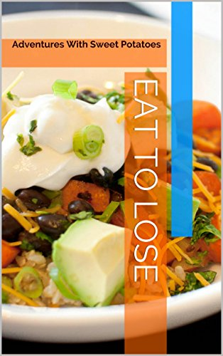 Eat to Lose: Adventures with sweet potatoes (Vegetables for Controlling Weight Book 1)