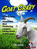 Goat Crazy - The Complete Goat Keeping Guide