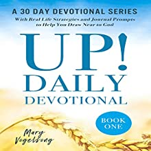 UP! Daily Devotional: A 30 Day Devotional Series with Real Life Strategies and Journal Prompts to Help You Draw Near to Go: The UP! Devotional Series, Book 1 Audiobook by Mary Vogelsong Narrated by Dan Culhane