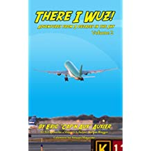 There I Wuz! Volume II: Adventures From 3 Decades in the Sky