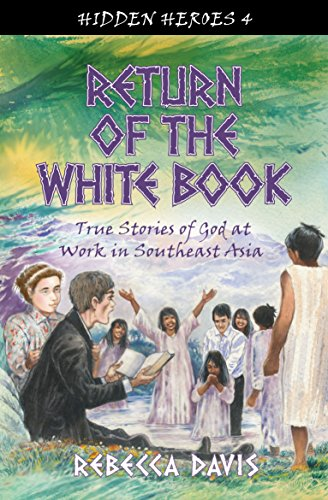 Return of the White Book: True Stories of God at Work in Southeast Asia (Hidden Heroes)