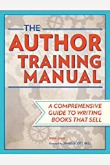 The Author Training Manual: A Comprehensive Guide to Writing Books That Sell Kindle Edition
